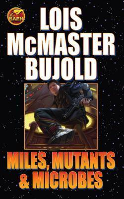Miles Mutants & Microbes by Lois McMaster Bujold
