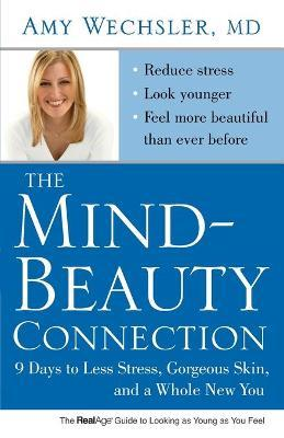 The Mind-Beauty Connection : 9 Days to Less Stress, Gorgeous Skin, and a Whole New You.