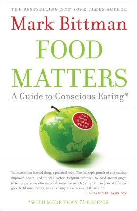 Food Matters: A Guide to Conscious Eating with More than 75 Recipes – Mark Bittman