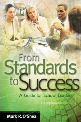 From Standards to Success: A Guide for School Leaders