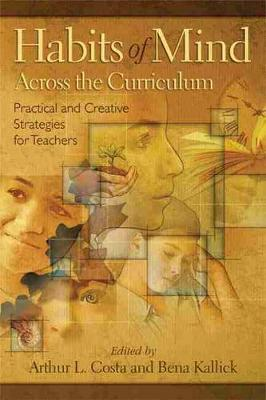 Habits of Mind Across the Curriculum : Practical and Creative Strategies for Teachers