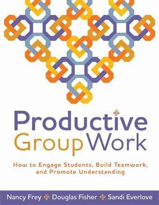 Productive Group Work : How to Engage Students, Build Teamwork, and Promote Understanding