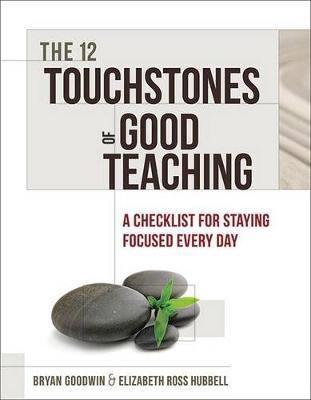The 12 Touchstones of Good Teaching : A Checklist for Staying Focused Every Day