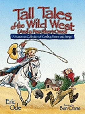 Tall Tales of the Wild West (and a Few Short Ones)  A Humorous Collection of Cowboy Poems and Songs