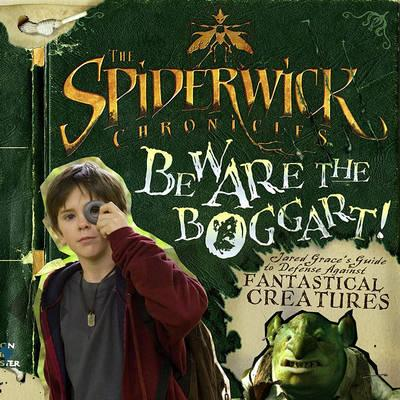 1c54d9f4851 The Spiderwick Chronicles: Beware the Boggart! : Jared Grace's Guide to  Defense Against Fantastical Creatures