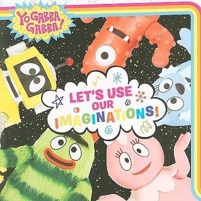 Yo Gabba Gabba: Let's Use Our Imaginations! : Irene
