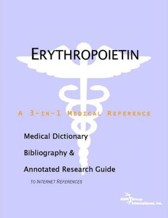 Erythropoietin A Medical Dictionary, Bibliography, and Annotated Research Guide to Internet References
