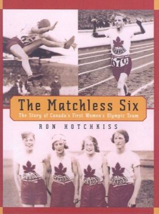 The Matchless Six  The Story of Canada's First Women's Olympic Team