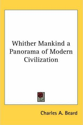 Whither Mankind a Panorama of Modern Civilization