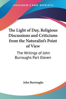 The Light of Day, Religious Discussions and Criticisms from the Naturalist's Point of View  The Writings of John Burroughs Part Eleven