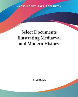 Select Documents Illustrating Mediaeval and Modern History