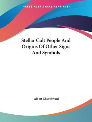 Stellar Cult People And Origins Of Other Signs And Symbols Albert
