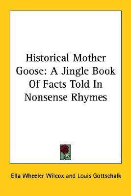 Historical Mother Goose  A Jingle Book of Facts Told in Nonsense Rhymes