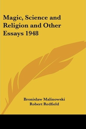 Magic Science And Religion And Other Essays   Bronislaw  Magic Science And Religion And Other Essays