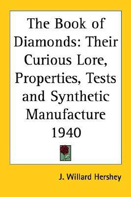 The Book of Diamonds: Their Curious Lore, Properties, Tests and Synthetic Manufacture 1940