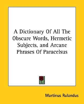 A Dictionary of All the Obscure Words, Hermetic Subjects