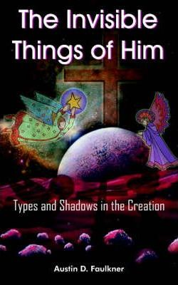 The Invisible Things of Him  Types and Shadows in the Creation
