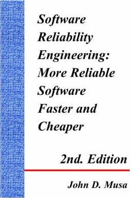 Software Reliability Engineering: More Reliable Software Faster and Cheaper 2nd Edition