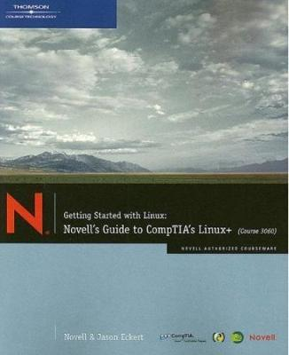 Getting Started with Linux : Novell's Guide to CompTIA's Linux+ (Course 3060)