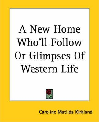 A New Home Who'll Follow Or Glimpses Of Western Life Cover Image