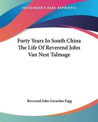 Forty Years In South China The Life Of Reverend John Van Nest Talmage