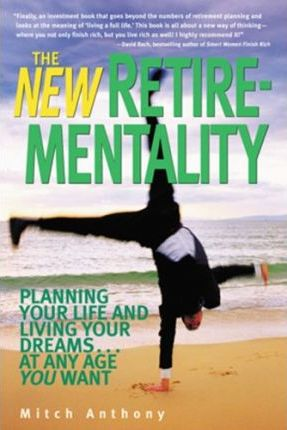 New Retirementality  Planning Your Life & Living Your Dreams...at Any Age You Want