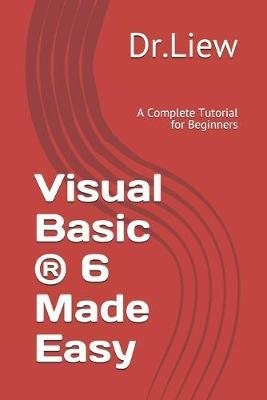 Visual basic (r) 6 made easy a complete tutorial for beginners.