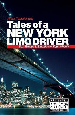Tales of a New York Limo Driver  Sex, Excess and Stupidity on Four Wheels