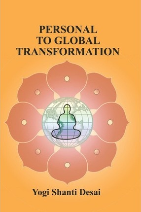 Personal to Global Transformation – Yogi Shanti Desai