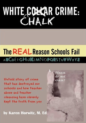 Astrosadventuresbookclub.com White Chalk Crime : The Real Reason Schools Fail: Untold Story of Crime That Has Destroyed Our Schools and How Teacher Abuse and Teacher Cleansing Have Kept This from You Image