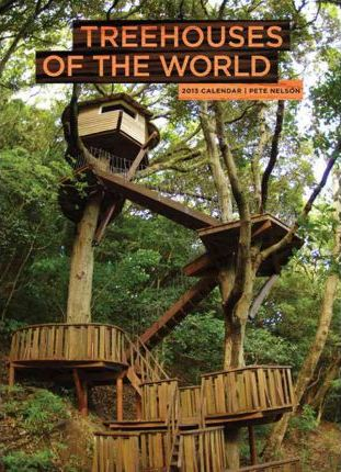Treehouses of the World 2013 Wall Calendar