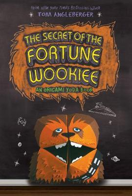 The Secret of the Fortune Wookiee : An Origami Yoda Book