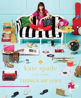 kate spade new york: things we love:twenty years of inspiration,