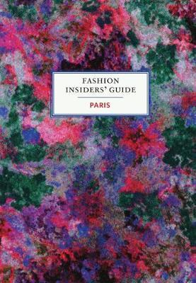 The Fashion Insiders' Guide to Paris