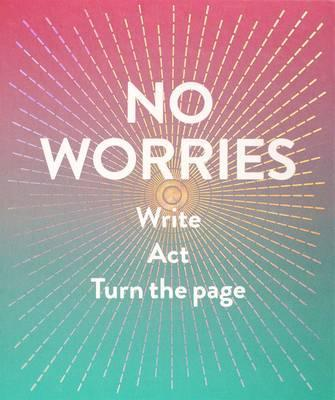 No Worries (Guided Journal) : Write. Act. Turn the Page.