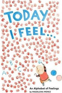 Today I Feel . . . : An Alphabet of Emotions