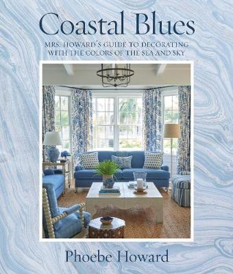 Coastal Blues : Mrs. Howard's Guide to Decorating with the Colors of the Sea and Sky