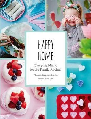 Happy Home  Everyday Magic for the Family Kitchen