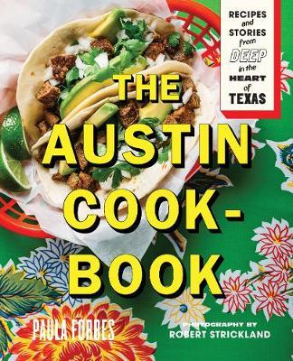 The Austin Cookbook : Recipes and Stories from Deep in the Heart of Texas