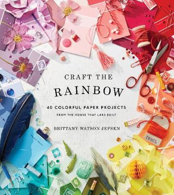 Craft the Rainbow : 40 Colorful Paper Projects from The House That Lars Built
