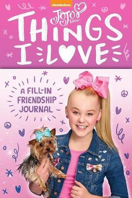 Jojo Siwa Things I Love : A Fill-in Friendship Journal