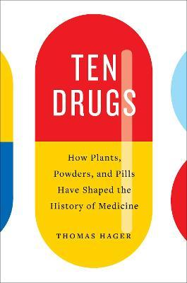 Ten Drugs:How Plants, Powders, and Pills Have Shaped the History