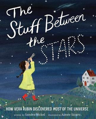 The Stuff Between the Stars: How Vera Rubin Discovered Most of the Universe