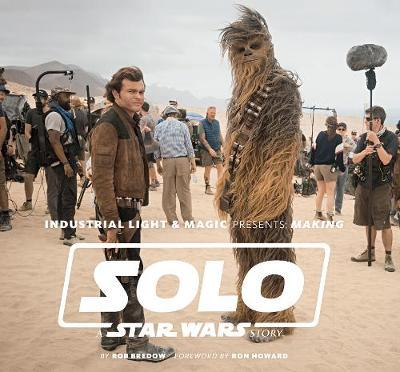 Industrial Light & Magic Presents : Making Solo: A Star Wars Story
