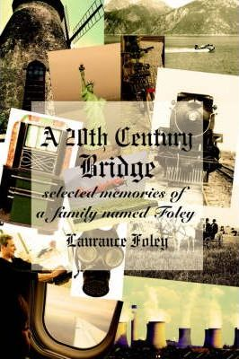 A 20th Century Bridge  Selected Memories of a Family Named Foley