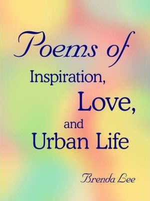 Poems of Inspiration, Love, and Urban Life