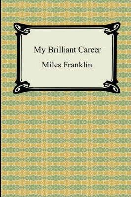 the character of sybylla in miles franklins my brilliant career While my brilliant career is an overtly feminist treatise, the introductory chapters on sybylla's father connect her to him in having aspirations beyond their status and show that this struggle to overcome expectations is not just a female one.