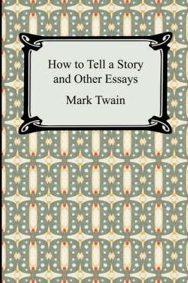 Essay About Good Health How To Tell A Story And Other Essays Thesis Essay Examples also The Newspaper Essay How To Tell A Story And Other Essays  Mark Twain   How To Write An Application Essay For High School