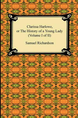 Clarissa Harlowe, or the History of a Young Lady (Volume I of II)