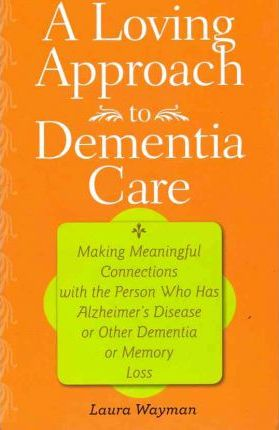 A Loving Approach to Dementia Care